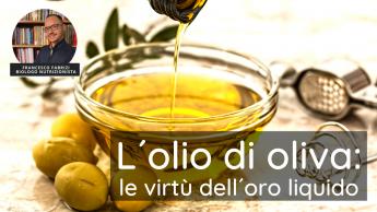 L'olio di oliva le virtù dell'oro liquido